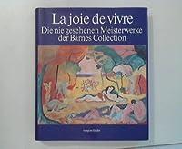 La Joie de vivre. Die nie gesehenen Meisterwerke der Barnes Collection