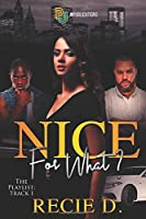 Nice for what? (The Playlist: Track 1)