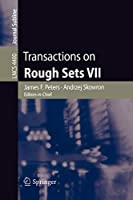 Transactions on Rough Sets VII: Commemorating the Life and Work of Zdzislaw Pawlak, Part II (Lecture Notes in Computer Science)