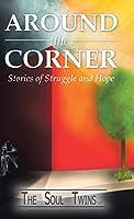 Around the Corner: Stories of Struggle and Hope