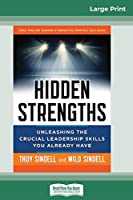Hidden Strengths: Unleashing the Crucial Leadership Skills You Already Have (16pt Large Print Edition)