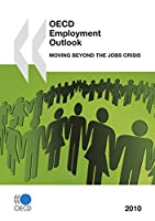 OECD Employment Outlook 2010: Moving Beyond the Jobs Crisis (O E C D Employment Outlook)