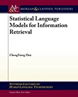 Statistical Language Models for Information Retrieval (Synthesis Lectures on Human Language Technologies)