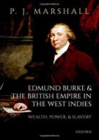 Edmund Burke and the British Empire in the West Indies: Wealth, Power, and Slavery