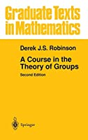 A Course in the Theory of Groups (Graduate Texts in Mathematics)