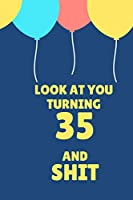 Look At You Turning 35 And Shit: Appreciate Your Friend With This Birthday Blank Lined  Notebook