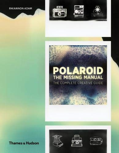 Download Polaroid: The Complete Guide to Experimental Instant Photography (Missing Manual) 0500544603