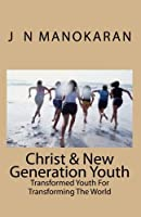 Christ & New Generation Youth: Transformed Youth For Transforming The World [並行輸入品]