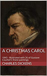 A Christmas Carol: 1843 - Illustrated with 26 of Gustave Courbet's finest paintings (English Edition)