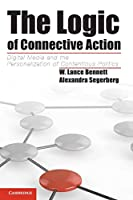 The Logic of Connective Action: Digital Media And The Personalization Of Contentious Politics (Cambridge Studies in Contentious Politics)