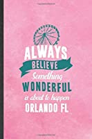 Always Believe Something Wonderful Is About to Happen Orlando Fl: Funny Backpacking Tourist Lined Notebook/ Blank Journal For World Traveler Visitor, Inspirational Saying Unique Special Birthday Gift Idea Personal 6x9 110 Pages