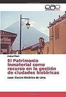 El Patrimonio Inmaterial como recurso en la gestión de ciudades históricas: caso: Centro Histórico de Lima