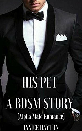 His Pet: A BDSM Story (Alpha Male Romance) (English Edition)