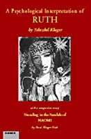 A Psychological Interpretation of Ruth, Standing in the Sandals of Naomi: In the Light of Mythology, Legend, and Kabbalah