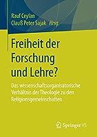 Freiheit der Forschung und Lehre?: Das wissenschaftsorganisatorische Verhaeltnis der Theologie zu den Religionsgemeinschaften