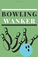 Bowling Wanker | Notebook: Bowling gifts for bowling lovers, men, women, boys and girls | Lined notebook/journal/logbook/diary/jotter