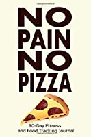 No Pain, No Pizza: 90-Day Fitness and Food Tracking Journal