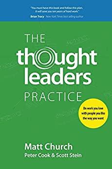 The Thought Leaders Practice: Do work you love with people you like the way you want by [Church, Matt, Cook, Peter, Stein, Scott]