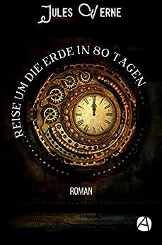 Reise um die Erde in 80 Tagen: Roman (ApeBook Classics 50) (German Edition) by [Verne, Jules]