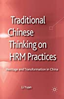 Traditional Chinese Thinking on HRM Practices: Heritage and Transformation in China (Palgrave Studies in Chinese Management)