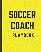 Soccer Coach Playbook: Winning and Competitive Combination | Soccer Field Diagram | Winning Plays Strategy | Planning | Strategy | Skill Set | Goalkeepers | Defenders | Midfielder | Forwards