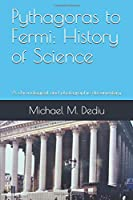 Pythagoras to Fermi: History of Science: A chronological and photographic documentary