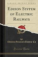 Edison System of Electric Railways (Classic Reprint)