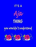 It's A  Aja  Thing You Wouldn't Understand: Aja  First Name Personalized Journal 8.5 x 11 Notebook, Wide Ruled (Lined) blank pages Funny  Cover for Girls and Women with Pink Roses on Blue
