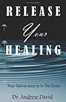Release Your Healing: Your Deliverance Is In The Detail