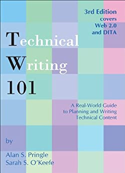 Technical Writing 101: A Real-World Guide to Planning and Writing Technical Content by [Pringle, Alan S., O'Keefe, Sarah S.]