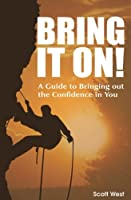 Bring It On!: A Guide to Bringing Out the Confidence in You