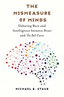The Mismeasure of Minds: Debating Race and Intelligence Between Brown and the Bell Curve (Studies in Social Medicine)