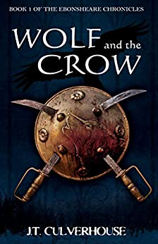 Wolf and the Crow: Book One of the Ebonsheare Chronicles by [Culverhouse, J.T.]
