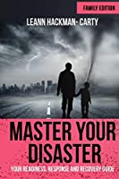 Master Your Disaster: Family Edition: Your Readiness, Response and Recovery Prep Guide