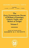 The Gesta Normannorum of William of Jumieges, Orderic Vitalis, and Robert of Torigni: Introduction and Books I-IV (Oxford Medieval Texts)
