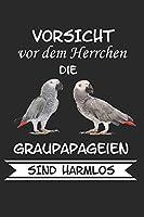 Vorsicht vor dem Herrchen die Graupapageien sind Harmlos: Notizbuch A5 Liniert Lustig Geschenk mit Papagei Graupapagei Spruch Voegel Sittiche
