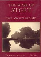 The Work of Atget: The Ancien Regime v. 3