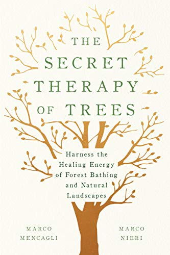 The Secret Therapy of Trees: Harness the Healing Energy of Forest Bathing and Natural Landscapes (English Edition)