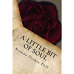 A Little Bit of Soul: A Small Collection of Poetical Works That Will Touch Your Very Soul. Also Available in a Little Bit of Mind, Body, Spirit and Soul