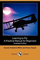 Learning to Fly: A Practical Manual for Beginners