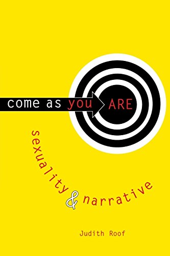 Download Come As You Are: Sexuality and Narrative (Between Men-Between Women - Lesbian and Gay Studies) 0231104375