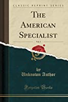 The American Specialist, Vol. 2 (Classic Reprint)