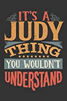 Its A Judy Thing You Wouldnt Understand: Judy Diary Planner Notebook Journal 6x9 Personalized Customized Gift For Someones Surname Or First Name is Judy