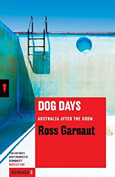 Dog Days: Australia After the Boom (Redback) by [Garnaut, Ross]