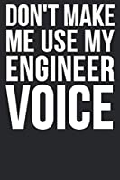Don't Make Me Use My Engineer Voice: 6x9 Blank Lined Notebook Journal 110 Pages Funny Gift For Engineers