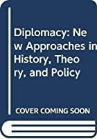 Diplomacy: New Approaches in History, Theory, and Policy