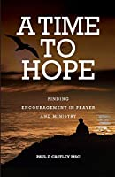 A Time to Hope: Finding Encouragement in Prayer and Ministry