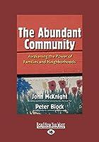 The Abundant Community: Awakening the Power of Families and Neighborhoods (Large Print 16pt)