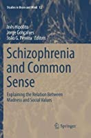 Schizophrenia and Common Sense: Explaining the Relation Between Madness and Social Values (Studies in Brain and Mind)