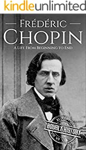 Frédéric Chopin: A Life from Beginning to End (Composer Biographies Book 3) (English Edition)